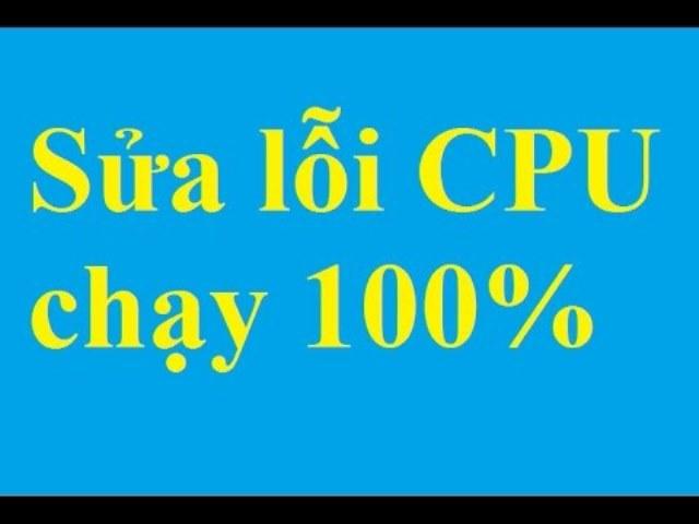 Khắc phục lỗi CPU quá tải, ngốn CPU trên máy tính